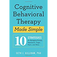 Cognitive Behavioral Therapy Made Simple: 10 Strategies for Managing Anxiety, Depression...