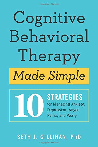 Cognitive Behavioral Therapy Made Simple: 10 Strategies for Managing Anxiety, Depression, Anger, Panic, and Worry ()