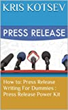 How to: Press Release Writing For Dummies : Press Release power Kit
