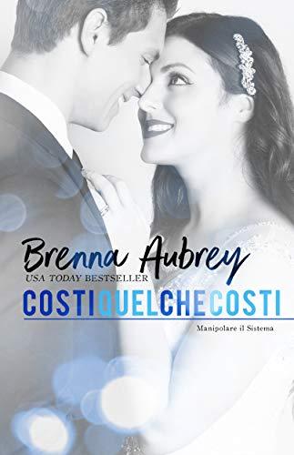 Costi quel che costi (Manipolare il Sistema Vol. 6) (Italian Edition)
