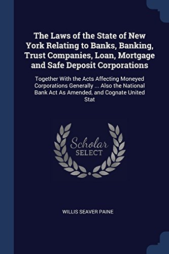 The Laws Of The State Of New York Relating To Banks  Banking  Trust Companies  Loan  Mortgage And Safe Deposit Corporations  Together With The Acts     Bank Act As Amended  And Cognate United Stat