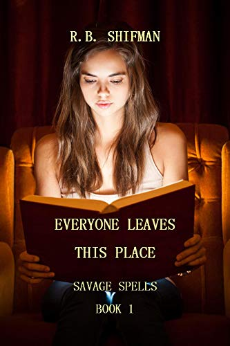 Everyone Leaves This Place: Savage Spells Book 1 by [Shifman, R.B.]