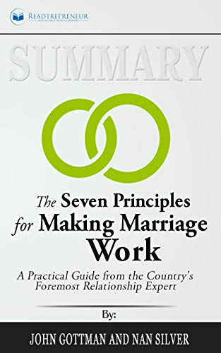 Summary of The Seven Principles for Making Marriage Work: A Practical Guide from the Country's Foremost Relationship Expert by John Gottman