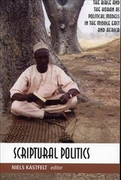 Scriptural Politics: The Bible and Koran as Political Models in Africa and the Middle East