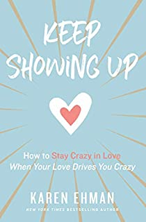 Book Cover: Keep Showing Up: How to Stay Crazy in Love When Your Love Drives You Crazy