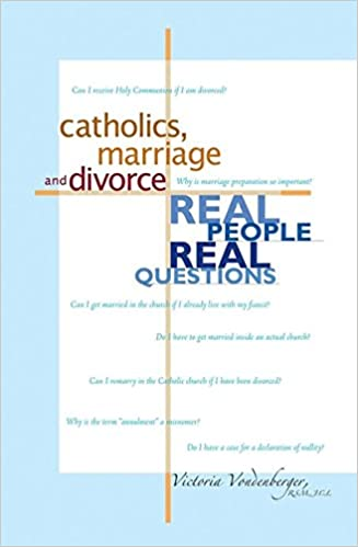 Catholics Marriage And Divorce Real People Real Questions