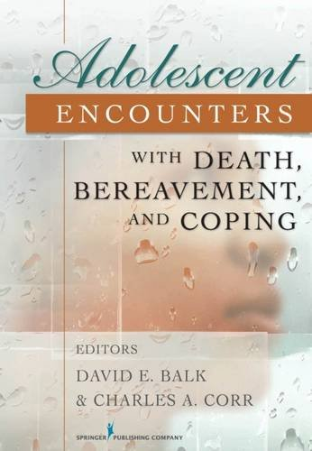Adolescent Encounters With Death, Bereavement, and Coping by Balk David E Corr Charles Balk David