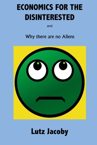 Economics for the Disinterested: Why there are no Aliens
