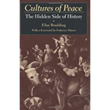 Cultures of Peace: The Hidden Side of History (Syracuse Studies on Peace and Conflict Resolution) by Elise Boulding (2000-05-31)