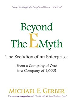 Beyond The E-Myth: The Evolution of an Enterprise: From a Company of One to a Company of 1,000! by [Gerber, Michael E.]