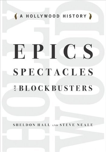 Epics Spectacles and Blockbusters: A Hollywood History (Contemporary Approaches to Film and Media - Spectacle Styles