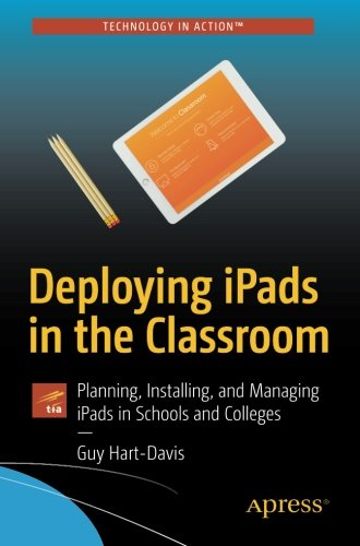 Deploying iPads in the Classroom: Planning, Installing, and Managing iPads in Schools and Colleges (Technology in Action) by Apress