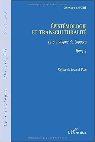 En ligne téléchargement gratuit Epistémologie et transculturalité : Tome 1, Le paradigme de Lupasco pdf