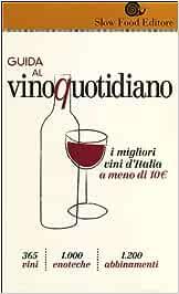 Guida al vino quotidiano. I migliori vini d'Italia a meno di 10 euro in cantina (Guide)