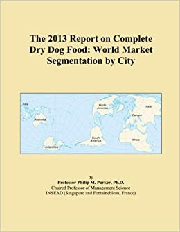 The 2013 Report on Complete Dry Dog Food: World Market Segmentation by City