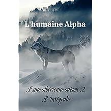 L'humaine Alpha, L'intégrale: Lune sibérienne, L'intégrale saison 2 (French Edition)