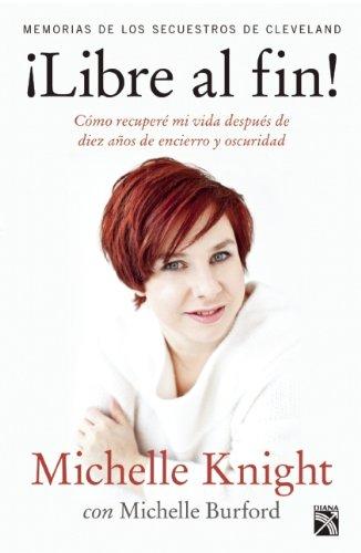 Libre al fin!: Memorias de los secuestros de Cleveland (Spanish Edition)