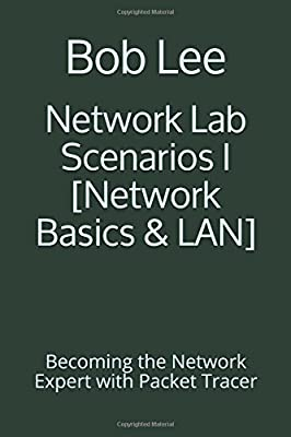 Network Lab Scenarios I [Network Basics & LAN]: Becoming the Network Expert with Packet Tracer