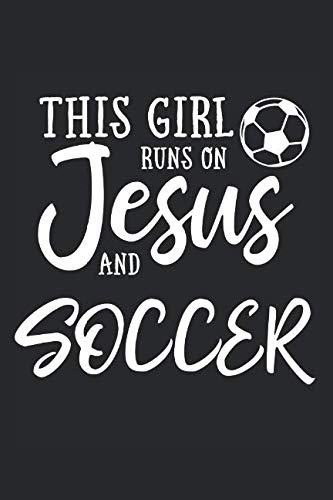 This Girl Runs On Jesus And Soccer: Journal, Notebook by N. D.