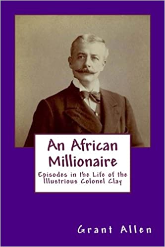 An African Millionaire Episodes in the Life of the Illustrious Colonel Clay