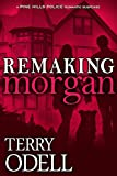 Remaking Morgan (Pine Hills Police Book 6) - Kindle edition by Odell, Terry. Romance Kindle eBooks @ Amazon.com.