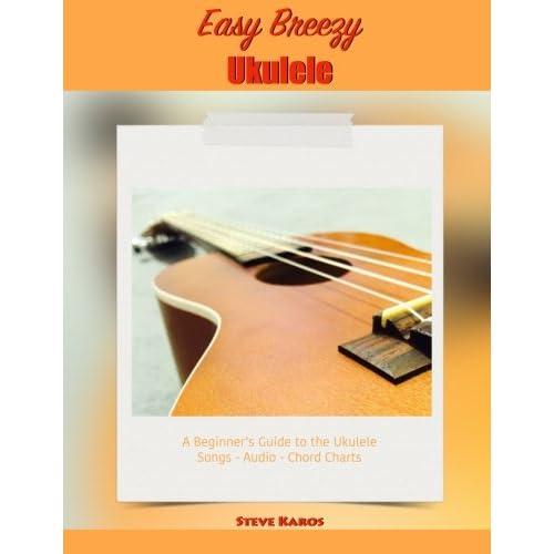 Easy Breezy Ukulele: A Beginner's Guide to the Ukulele