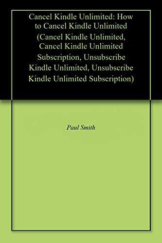 Cancel Kindle Unlimited: How to Cancel Kindle Unlimited (Cancel Kindle Unlimited, Cancel Kindle Unlimited Subscription, Unsubscribe Kindle Unlimited, Unsubscribe Kindle Unlimited Subscription)