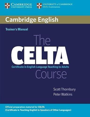 the celta course trainer s manual scott thornbury peter watkins rh amazon com Cambridge CELTA Celta Course