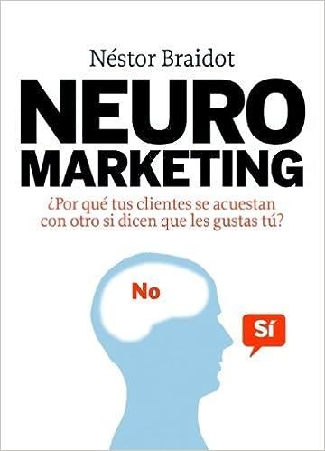 Neuromarketing. ? Por que tus clientes se acuestan con otro si dicen que les gustas tu? by Nestor P. Braidot 2009-11-07: Amazon.es: Libros