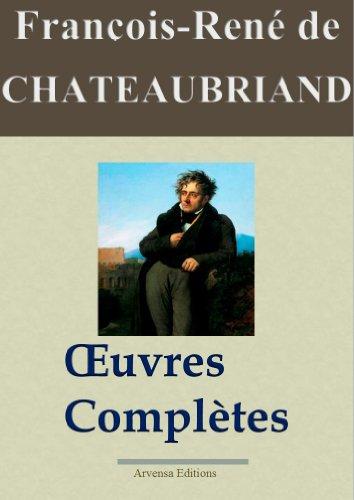 François-René de Chateaubriand : Oeuvres complètes et annexes - 49 titres (Nouvelle édition enrichie)