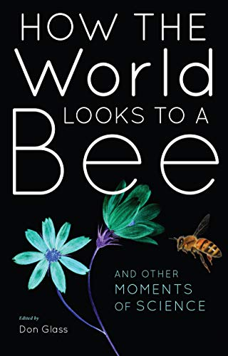 Book Cover: How the World Looks to a Bee: And Other Moments of Science