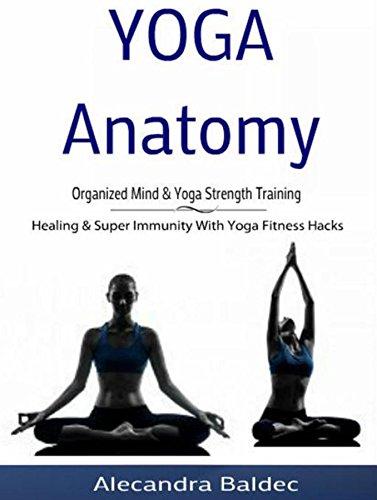 Yoga Anatomy: Organized Mind & Yoga Strength Training ...
