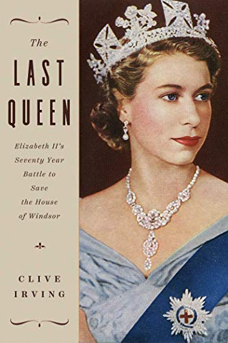 Book Cover: The Last Queen: Elizabeth II's Seventy Year Battle to Save the House of Windsor