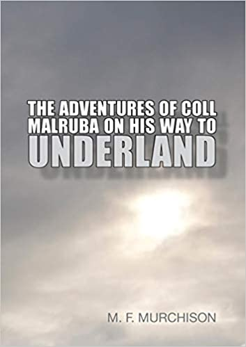 The Adventures of Coll Malruba on His Way to Underland