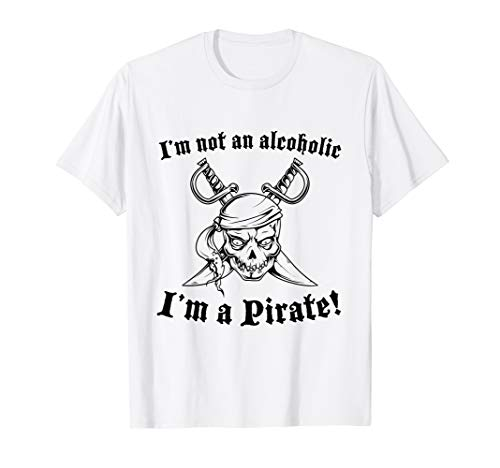 I'm Not An Alcoholic, I'm A Pirate! Halloween Party T-Shirt]()