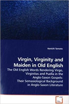 Virgin, Virginity and Maiden in Old English: The Old English