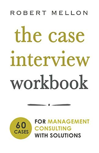 The Case Interview Workbook: 60 Case Questions for  Management Consulting  with Solutions