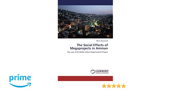 The Social Effects Of Megaprojects In Amman Case Al Abdali Urban Regeneration Project Paperback July 27 2016