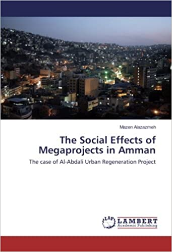 The Social Effects Of Megaprojects In Amman Case Al Abdali Urban Regeneration Project Mazen Alazazmeh 9783659851087 Amazon Books