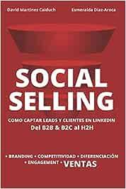 Social Selling. La nueva herramienta para vender más: La nueva herramienta de ventas. Si tu cliente está en Internet, ¿a qué esperas?