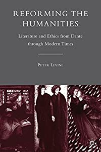 Reforming the Humanities: Literature and Ethics from Dante through Modern Times