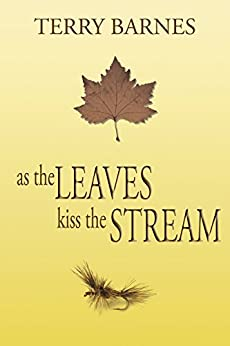 As the Leaves Kiss the Stream by [Barnes, Terry]