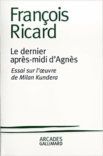Lire un Le Dernier Après-midi d'Agnès : Essai sur l'oeuvre de Milan Kundera pdf, epub ebook