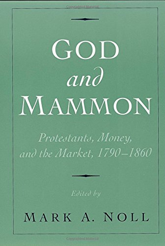 God and Mammon: Protestants, Money, and the Market, 1790-1860 by Mark A Noll