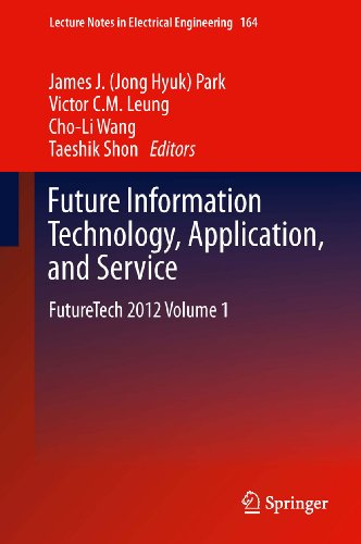 Download Future Information Technology, Application, and Service: FutureTech 2012 Volume 1: 164 (Lecture Notes in Electrical Engineering) Pdf