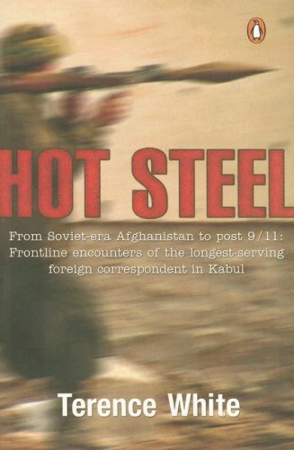 A Taste for Hot Steel: Frontline Encounters of a Foreign Correspondent