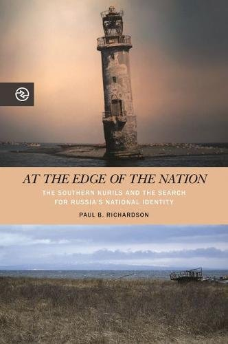 Kuril Islands - At the Edge of the Nation: The Southern Kurils and the Search for Russia's National Identity (Perspectives on the Global Past)
