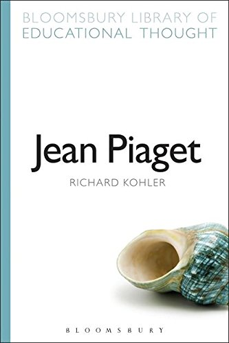 Jean Piaget (Bloomsbury Library of Educational Thought)
