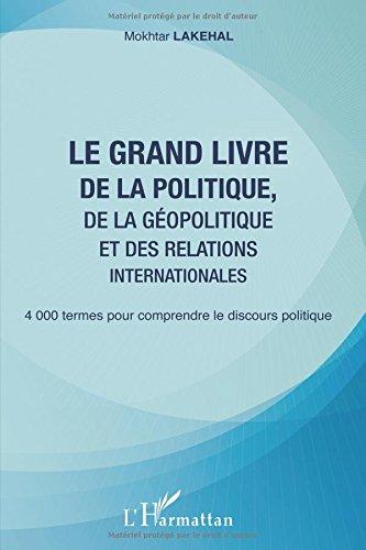 Le Grand Livre De La Politique De La Géopolitique Et Des Relations Internationales 4000 Termes Pour Comprendre Le Discours Politique [Pdf/ePub] eBook