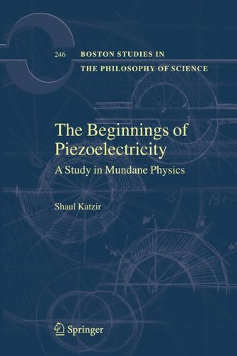 The Beginnings of Piezoelectricity: A Study in Mundane Physics (Boston Studies in the Philosophy and History of Science)